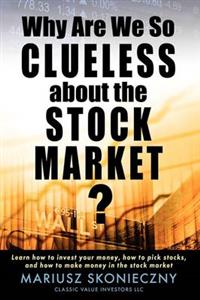 Why are we so clueless about the stock market av Mariusz Skonieczny